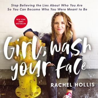 Girl, Wash Your Face: Stop Believing the Lies About Who You Are so You Can Become Who You Were Meant to Be audiobooks