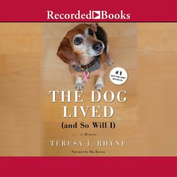 The Dog Lived (and So Will I): The poignant, honest, hilarious memoir of a cancer survivor audiobooks