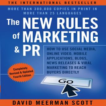 The New Rules of Marketing and PR: How to Use Social Media, Online Video, Mobile Applications, Blogs, News Releases, and Viral Marketing to Reach Buyers Directly, 4th Edition audiobooks