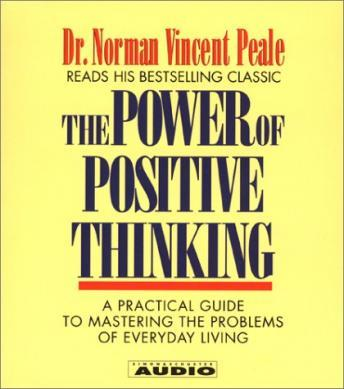 The Power Of Positive Thinking: A Practical Guide To Mastering The Problems Of Everyday Living audiobooks