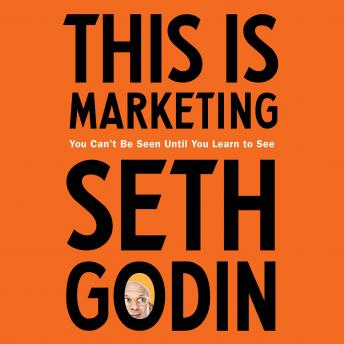 This is Marketing: You Can't Be Seen Until You Learn To See audiobooks