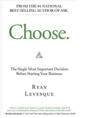 Choose: The Single Most Important Decision When Starting Your