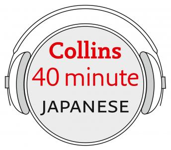 Japanese in 40 Minutes: Learn to speak Japanese in minutes with Collins audiobooks