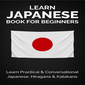 Learn Japanese Book For Beginners:: Learn Practical & Conversational Japanese, Hiragana & Katakana audiobooks