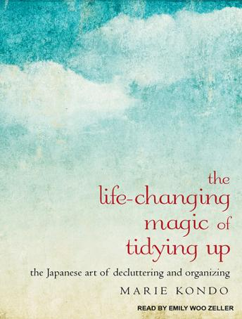 The Life-Changing Magic of Tidying Up: The Japanese Art of Decluttering and Organizing audiobooks