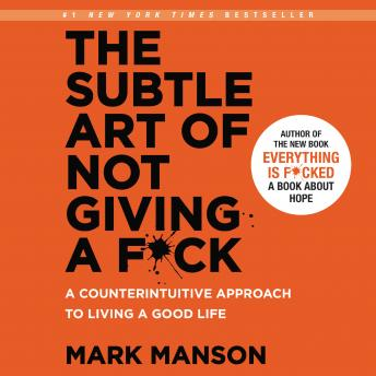 The Subtle Art of Not Giving a F*ck: A Counterintuitive Approach to Living a Good Life audiobooks
