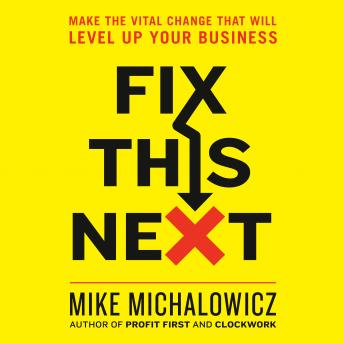Fix This Next: Make the Vital Change That Will Level Up Your Business audiobooks