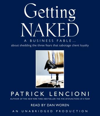 Getting Naked: A Business Fable About Shedding the Three Fears That Sabotage Client Loyalty audiobooks