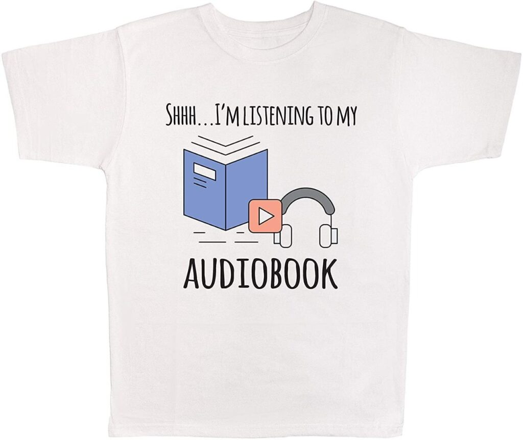 T-shirt with 'Shh I'm Listening to My Audiobook