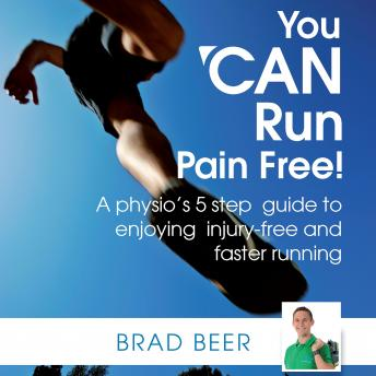 You CAN run pain-free! A physios 5 step guide to enjoying injury-free and faster running