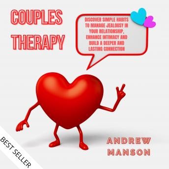 Couples Therapy: Discover Simple Habits to Manage Jealousy in Your Relationship, Enhance Intimacy and Build a Deeper and Lasting Connection