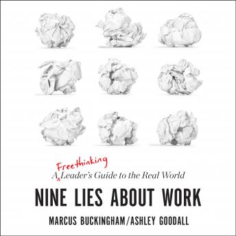 Nine Lies about Work: A Freethinking Leader's Guide to the Real World audiobooks