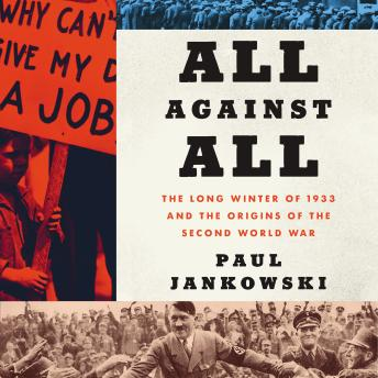 The All Against All: The Long Winter of 1933 and the Origins of the Second World War