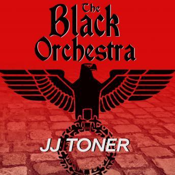 The Black Orchestra: A WW2 Spy Thriller
