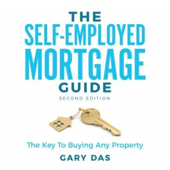 The Self-Employed Mortgage Guide: The Key To Buying Any Property