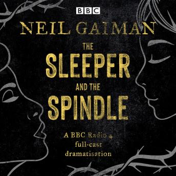 The Sleeper and the Spindle: A BBC Radio 4 full-cast dramatization