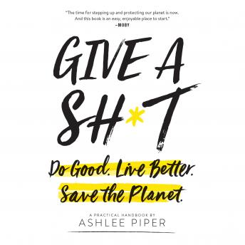 Give a Sh*t: Do Good. Live Better. Save the Planet